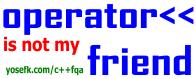 [operator<< is not my friend]